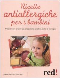 Ricette antiallergiche per i bambini. Piatti buoni e facili da preparare adatti a tutta la famiglia
