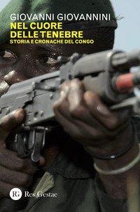 Nel cuore delle tenebre. Storia e cronache del Congo