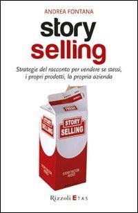Story selling. Strategie del racconto per vendere se stessi, i propri prodotti, la propria azienda