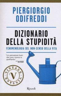 Dizionario della stupidità. Fenomenologia del non-senso della vita