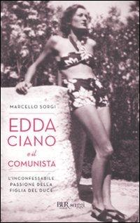 Edda Ciano e il comunista. L'inconfessabile passione della figlia del duce