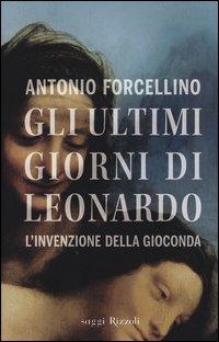 Gli ultimi giorni di Leonardo. L'invenzione della Gioconda