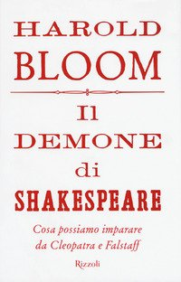 Il demone di Shakespeare. Cosa possiamo imparare da Cleopatra e Falstaff