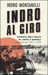 Indro al giro. Viaggio nell'Italia di Coppi e Bartali. Cronache dal 1947 e 1948