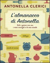 L'almanacco di Antonella. Tutti i giorni con me, i miei consigli e le mie ricette