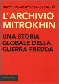 L'archivio Mitrokhin. Una storia globale della guerra fredda da Cuba al Medio Oriente
