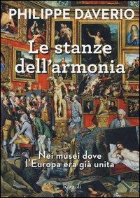 Le stanze dell'armonia. Nei musei dove l'Europa era già unita. Ediz. a colori