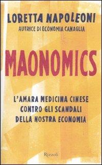 Maonomics. L'amara medicina cinese contro gli scandali della nostra economia