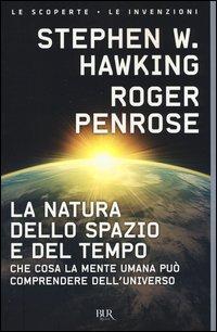 La natura dello spazio e del tempo. Che cosa la mente umana può comprendere dell'universo