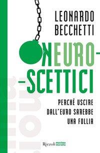 Neuroscettici. Perché uscire dall'euro sarebbe una follia