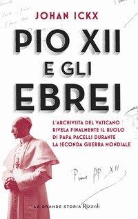 Pio XII e gli ebrei. L'archivista del Vaticano rivela finalmente il ruolo di papa Pacelli durante la Seconda guerra mondiale