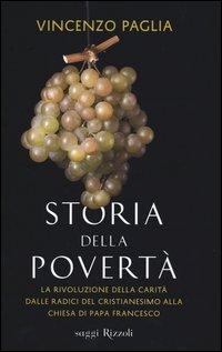 Storia della povertà. La rivoluzione della carità dalle radici del cristianesimo alla Chiesa di papa Francesco