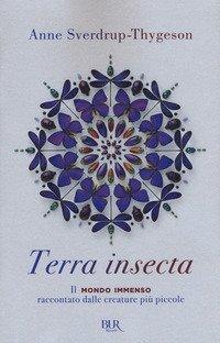 Terra insecta. Il mondo immenso raccontato dalle creature più piccole