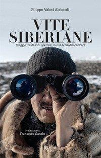 Vite siberiane. Viaggio tra i destini sperduti in una terra dimenticata
