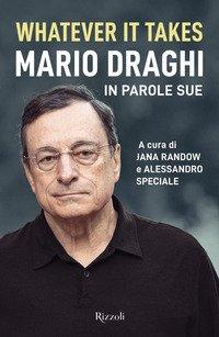 Whatever it takes. Mario Draghi in parole sue