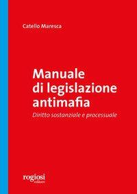 Manuale di legislazione antimafia. Diritto sostanziale e processuale