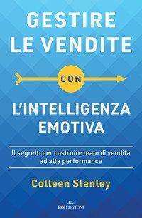 Gestire le vendite con l'intelligenza emotiva. Il segreto per costruire team di vendita ad alta performance