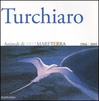 Aldo Turchiaro. Animali di ariamareterra 1966-2005. Antologica. Catalogo della mostra (Reggio Calabria, 23 aprile-23 maggio 2005) Ediz. italiana e inglese