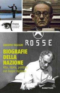 Biografie della nazione. Vita, storia, politica nel «biopic» italiano