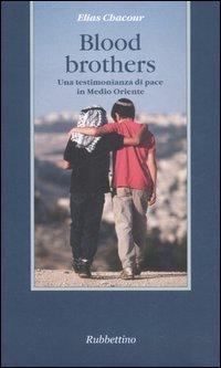 Blood brothers. Una testimonianza di pace in Medio Oriente