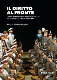 Il diritto al fronte. Trasformazioni giuridiche e sociali in Italia nella Grande Guerra