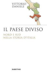 Il paese diviso. Nord e Sud nella storia d'Italia