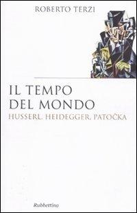 Il tempo del mondo. Husserl, Heidegger, Patocka