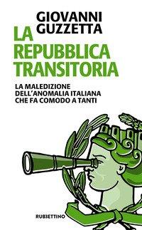 La Repubblica transitoria. La maledizione dell'anomalia italiana che fa comodo a tanti