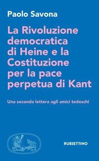 La rivoluzione democratica di Heine e la Costituzione per la pace perpetua di Kant. Una seconda lettera agli amici tedeschi