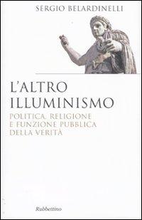 L'altro illuminismo. Politica, religione e funzione pubblica della verità