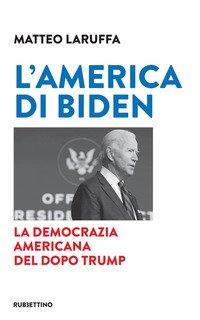 L'America di Biden. La democrazia americana del dopo Trump