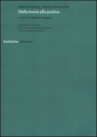 Quaderni del Centro Linguistico di Ateneo dell'università della Calabria. Vol. 5: Intercultura, interculturalità. Dalla teoria alla pratica.