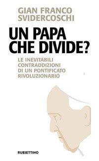 Un papa che divide? Le inevitabili contraddizioni di un pontificato rivoluzionario