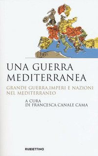 Una guerra mediterranea. Grande guerra, imperi e nazioni nel Mediterraneo