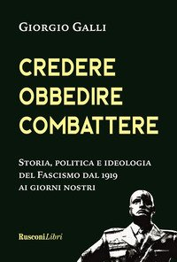 Credere, obbedire, combattere. Storia, politica e ideologia del fascismo italiano dal 1919 ai giorni nostri