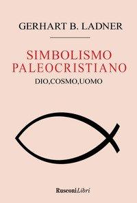 Il simbolismo paleocristiano. Dio, cosmo, uomo