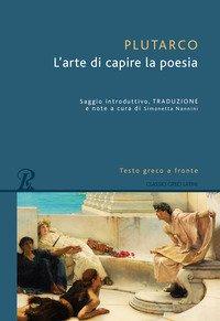 L'arte di capire la poesia. Testo greco a fronte