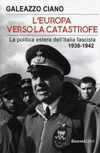 L'Europa verso la catastrofe. La politica estera dell'Italia fascista. 1936-1942