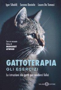 Gattoterapia. Gli esercizi. Le istruzioni dei gatti per renderci felici