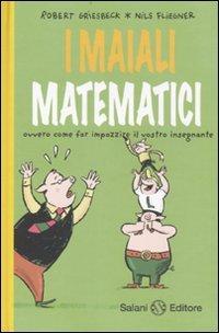 I maiali matematici. Ovvero come far impazzire il vostro insegnante
