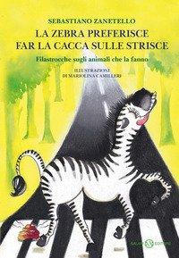 La zebra preferisce far la cacca sulle strisce. Filastrocche sugli animali che la fanno