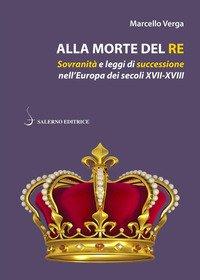 Alla morte del re. Sovranità e leggi di successione nell'Europa dei secoli XVII-XVIII
