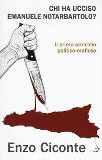 Chi ha ucciso Emanuele Notarbartolo? Il primo omicidio politico-mafioso