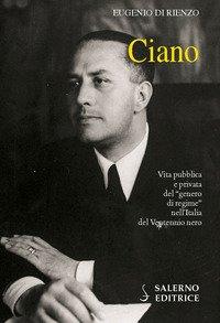 Ciano. Vita pubblica e privata del «genero di regime» nell'Italia del Ventennio nero