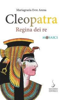 Cleopatra. Regina dei re