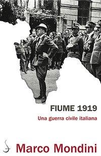 Fiume 1919. Una guerra civile italiana
