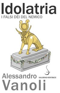 Idolatria. I falsi dèi del nemico