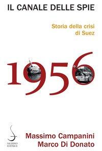 Il canale delle spie. Storia della crisi di Suez 1956