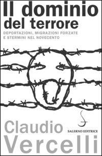 Il dominio del terrore. Deportazioni, migrazioni forzate e stermini nel Novecento