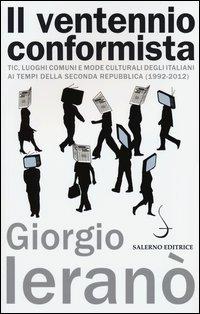 Il ventennio conformista. Tic, luoghi comuni e mode culturali degli italiani ai tempi della seconda Repubblica (1992-2012)